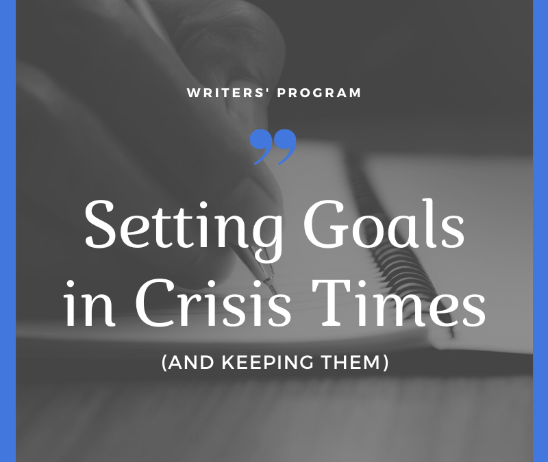 Setting Goals During a Crisis (and keeping them)
