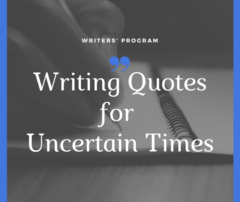 Writing Quotes to See You Through Uncertain Times