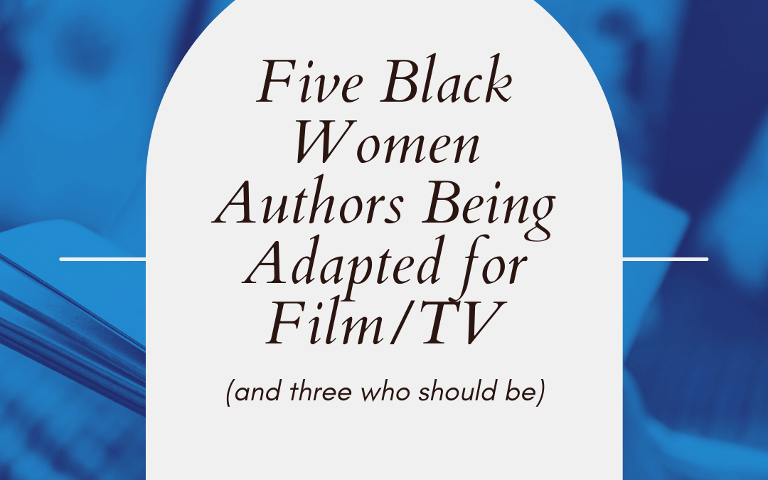 Five Black Women Authors Being Adapted for Film/TV (and Three Who Should Be)