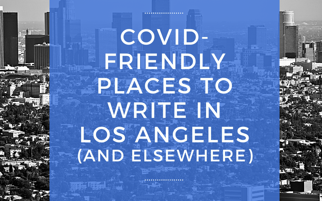 Five COVID-Friendly Places to Write in Los Angeles (and Elsewhere)
