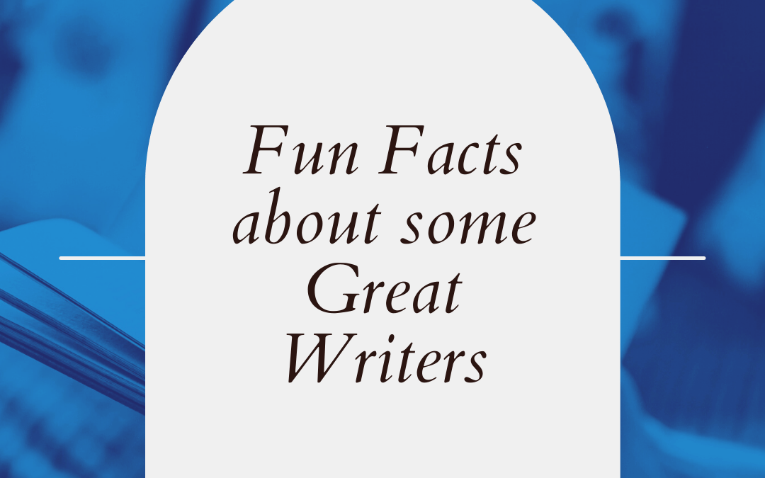 Fun Facts About Some Great Writers