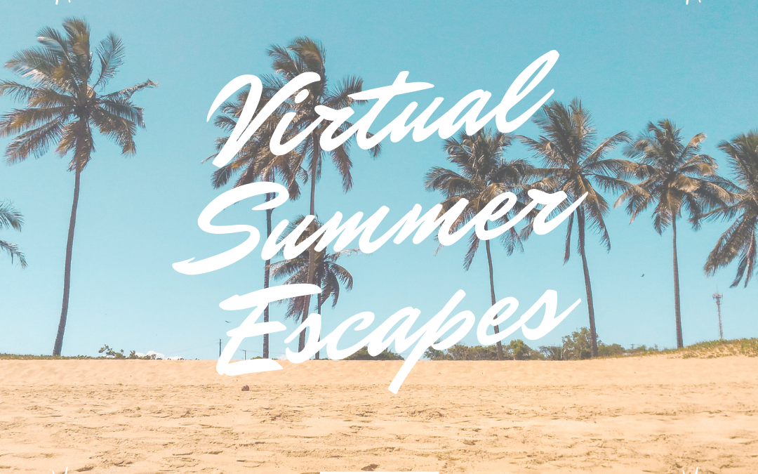 Summer Places to Visit (Virtually)